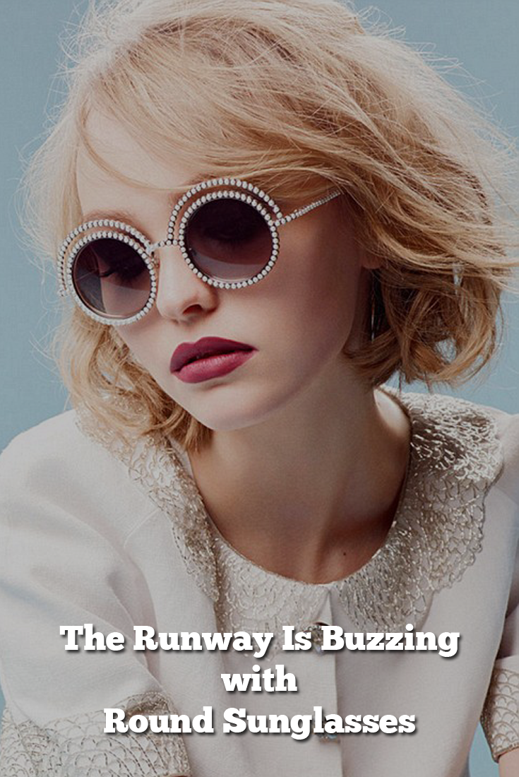 The Runway Is Buzzing with round Sunglasses and Here Are 10 Reasons Why